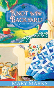 Knot in My Backyard A Quilting Mystery by Mary Marks